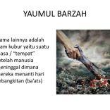 YAUMUL BARZAH Nama lainnya adalah alam kubur yaitu suatu masa / tempat setelah manusia meninggal dimana mereka menanti hari kebangkitan (ba'ats)
